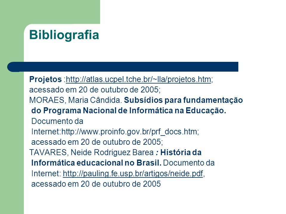 Bibliografia Projetos :http://atlas.ucpel.tche.br/~lla/projetos.htm;http://atlas.ucpel.tche.br/~lla/projetos.htm acessado em 20 de outubro de 2005; MORAES, Maria Cândida.