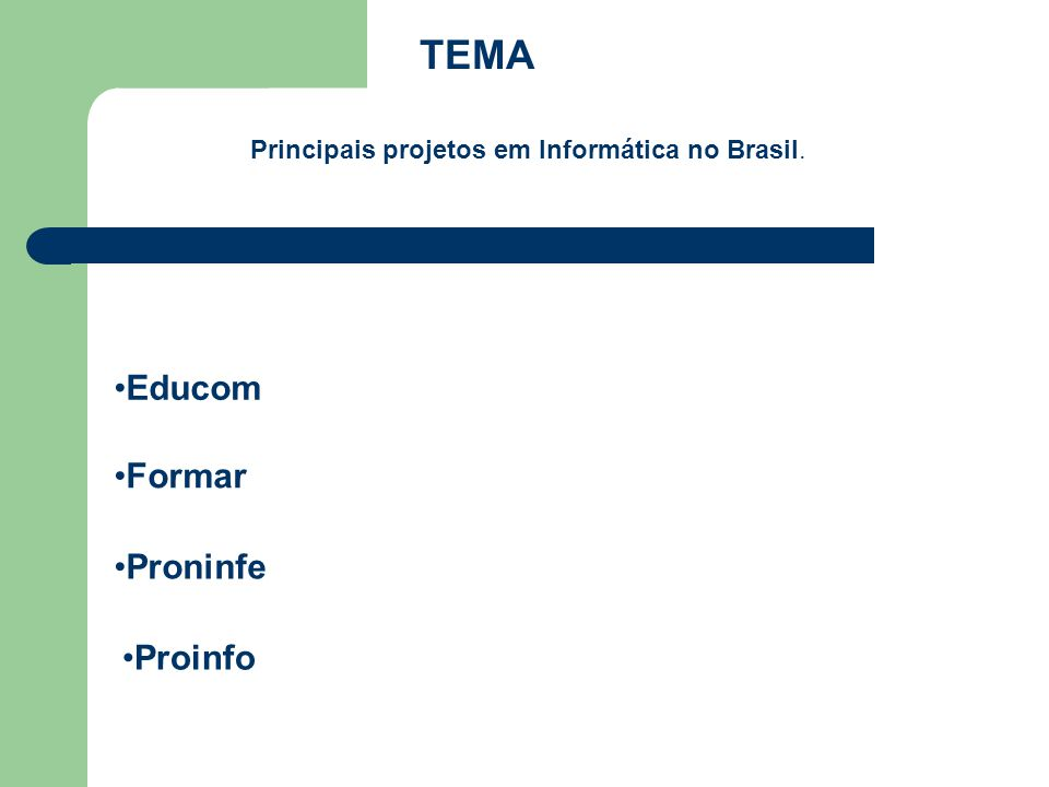 TEMA Principais projetos em Informática no Brasil. Educom Formar Proninfe Proinfo