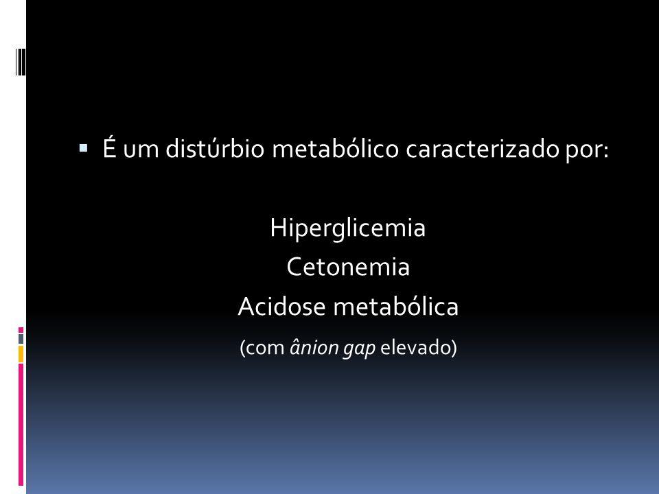  Complicação aguda do Diabetes mellitus tipo 1. Raramente ocorre em Diabetes tipo 2.