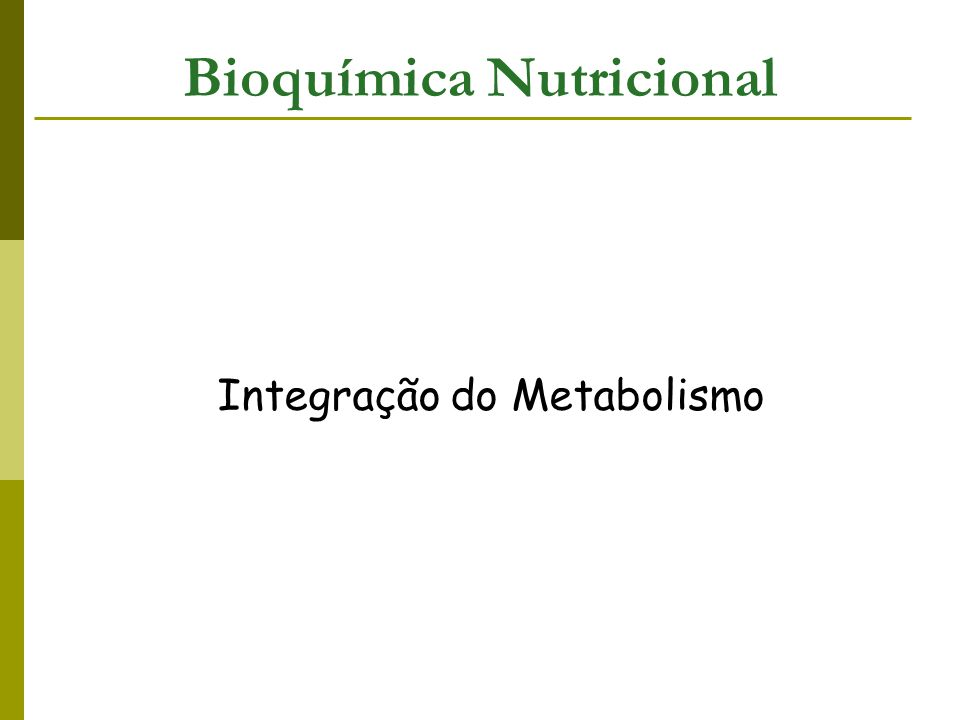 Bioquímica Nutricional Integração do Metabolismo