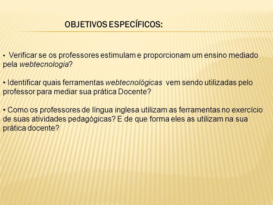 OBJETIVOS ESPECÍFICOS: Verificar se os professores estimulam e proporcionam um ensino mediado pela webtecnologia.