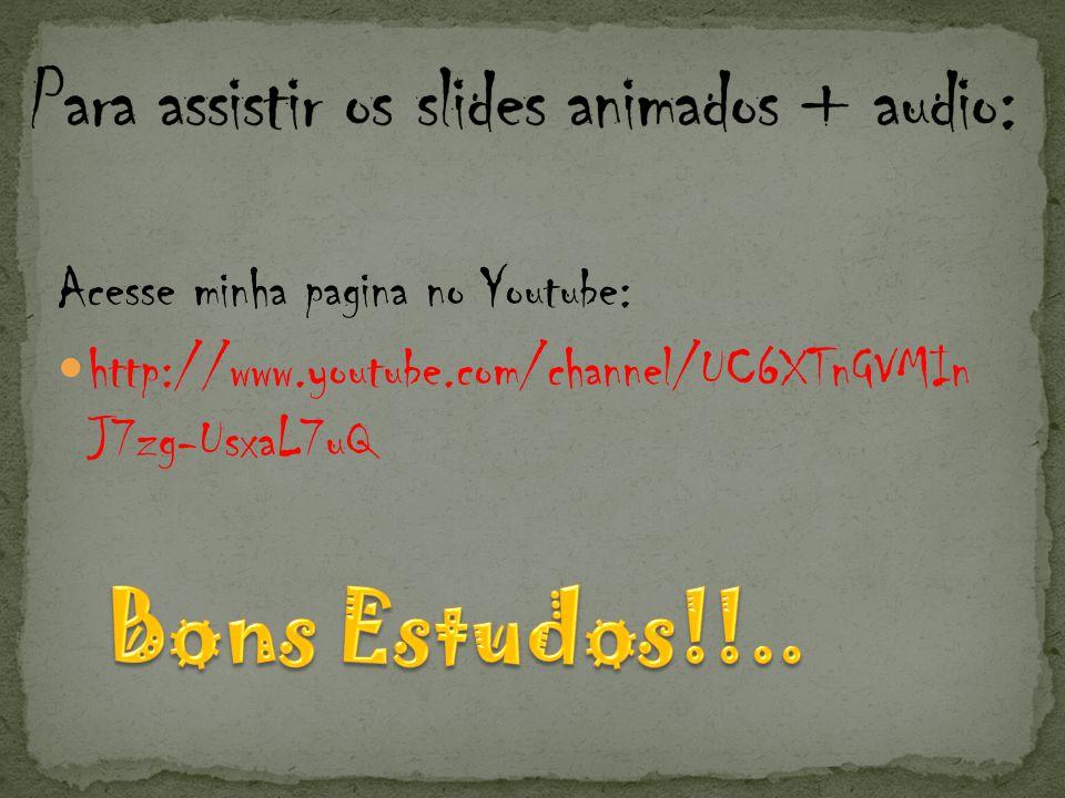 Acesse minha pagina no Youtube: http://www.youtube.com/channel/UC6XTnGVMIn J7zg-UsxaL7uQ