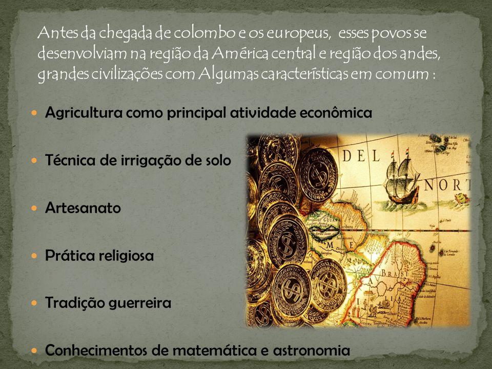 Agricultura como principal atividade econômica Técnica de irrigação de solo Artesanato Prática religiosa Tradição guerreira Conhecimentos de matemátic