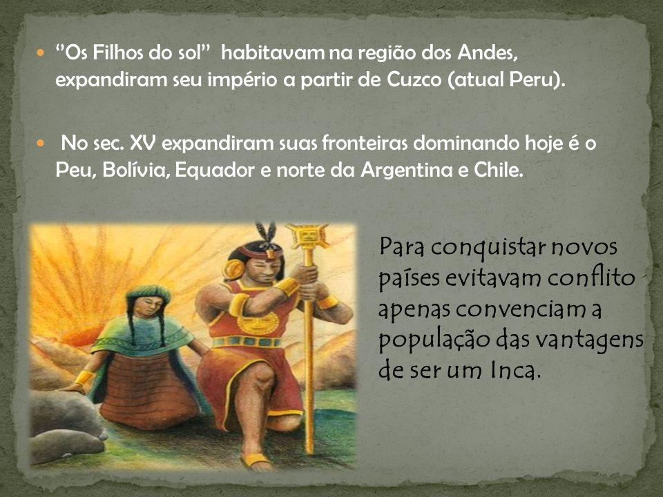 ''Os Filhos do sol'' habitavam na região dos Andes, expandiram seu império a partir de Cuzco (atual Peru). No sec. XV expandiram suas fronteiras domin