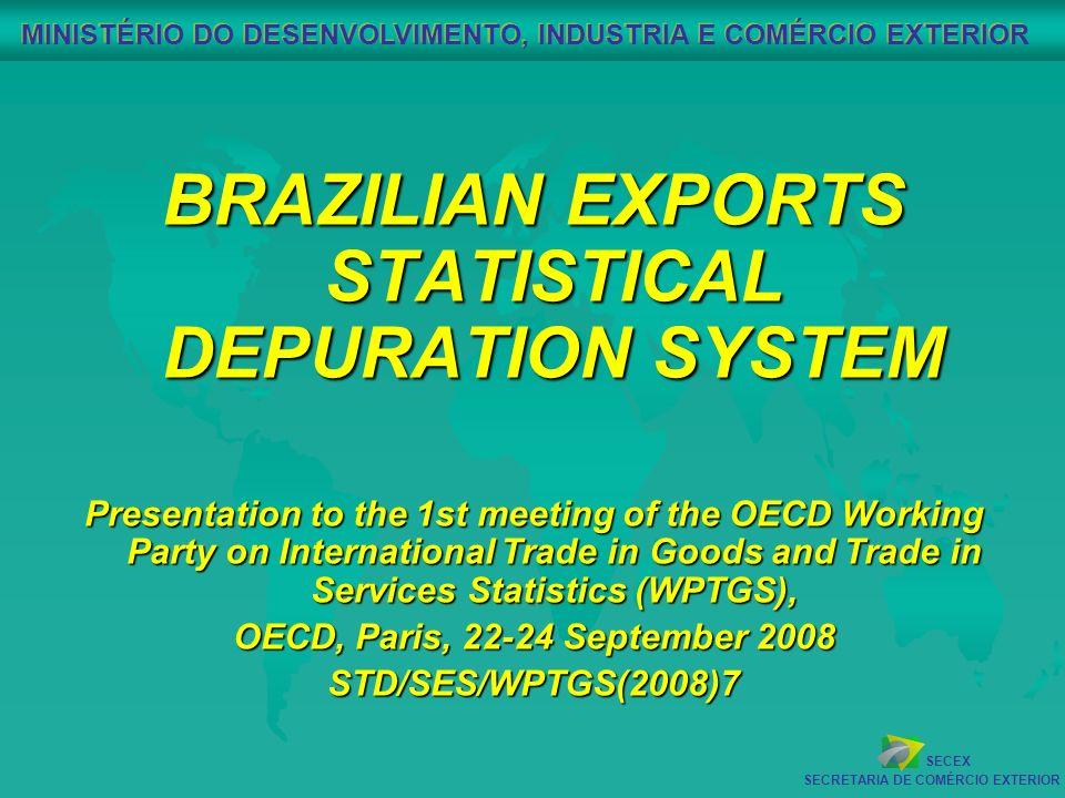 SECEX SECRETARIA DE COMÉRCIO EXTERIOR MINISTÉRIO DO DESENVOLVIMENTO, INDUSTRIA E COMÉRCIO EXTERIOR BRAZILIAN EXPORTS STATISTICAL DEPURATION SYSTEM Pre