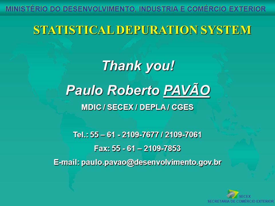 SECEX SECRETARIA DE COMÉRCIO EXTERIOR MINISTÉRIO DO DESENVOLVIMENTO, INDUSTRIA E COMÉRCIO EXTERIOR Thank you! Paulo Roberto PAVÃO MDIC / SECEX / DEPLA