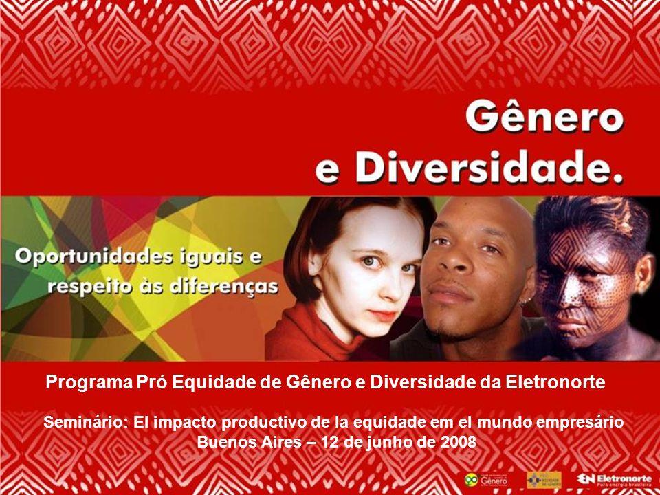 Programa Pró Equidade de Gênero e Diversidade da Eletronorte Seminário: El impacto productivo de la equidade em el mundo empresário Buenos Aires – 12