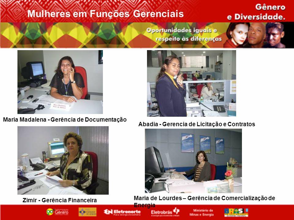 Mulheres em Funções Gerenciais Maria Madalena - Gerência de Documentação Abadia - Gerencia de Licitação e Contratos Zimir - Gerência Financeira Maria