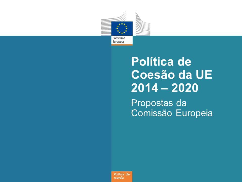 Política de coesão Política de Coesão da UE 2014 – 2020 Propostas da Comissão Europeia