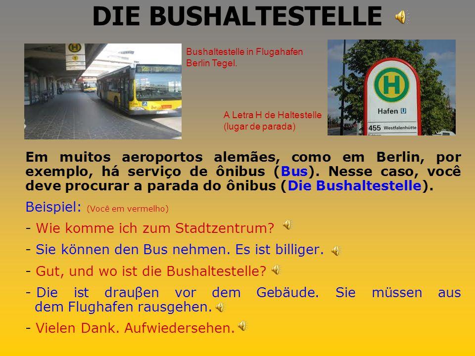 DIE AUTOVERMIETUNG Se você alugar um carro, não precisará de táxi, então deverá procurar o stand da locadora (die Autovermietung).