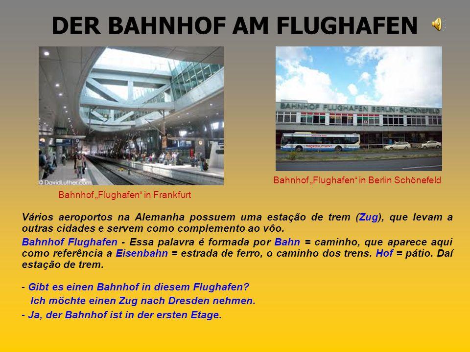 DIE BUSHALTESTELLE Em muitos aeroportos alemães, como em Berlin, por exemplo, há serviço de ônibus (Bus).
