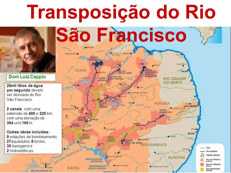 Transposição do Rio São Francisco Dom Luiz Cappio 26mil litros de água por segundo devem ser desviado do Rio São Francisco.