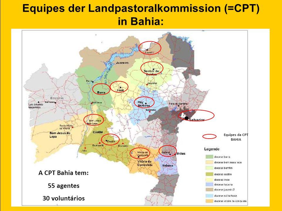 Equipes der Landpastoralkommission (=CPT) in Bahia: Equipes da CPT BAHIA A CPT Bahia tem: 55 agentes 30 voluntários