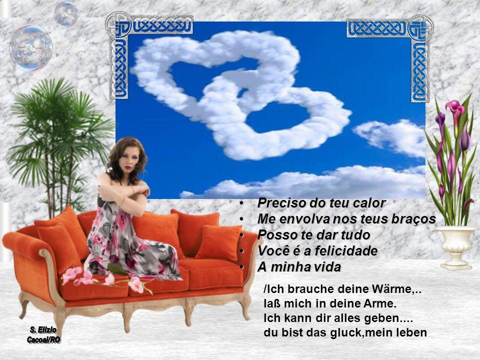 Preciso do teu calor Me envolva nos teus braços Posso te dar tudo Você é a felicidade A minha vida /Ich brauche deine Wärme,..
