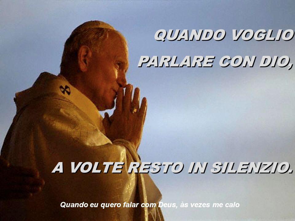 QUANDO VOGLIO PARLARE CON DIO, A VOLTE RESTO IN SILENZIO.