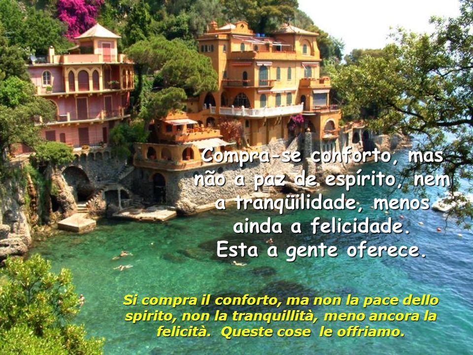 Compra-se conforto, mas não a paz de espírito, nem a tranqüilidade, menos ainda a felicidade.