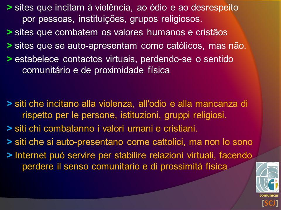 > sites que incitam à violência, ao ódio e ao desrespeito por pessoas, instituições, grupos religiosos. > sites que combatem os valores humanos e cris