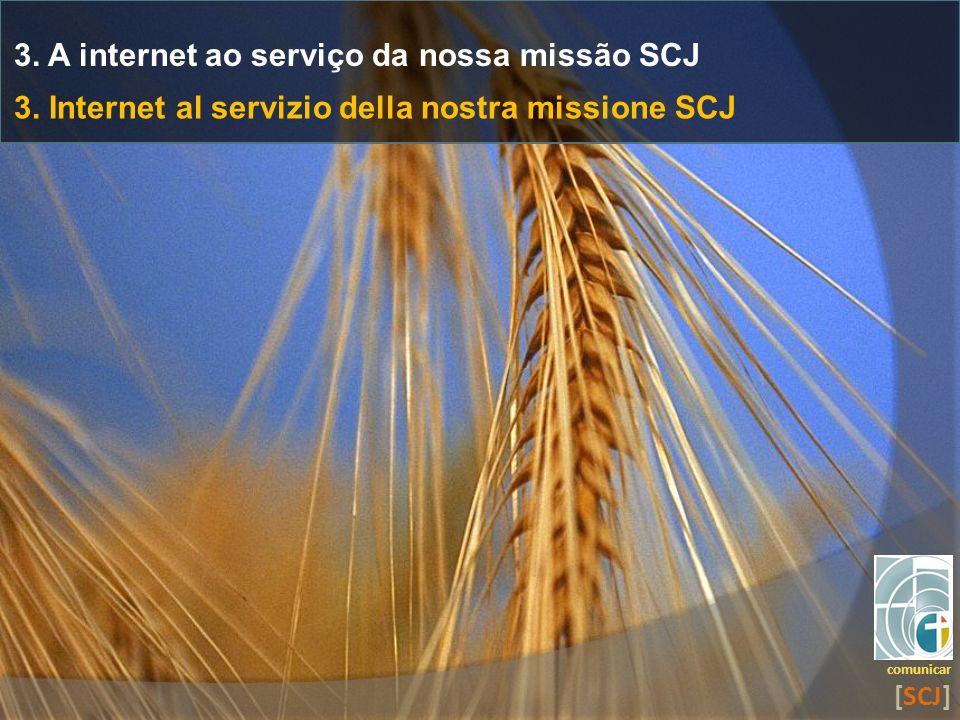 3. A internet ao serviço da nossa missão SCJ comunicar [SCJ] 3. Internet al servizio della nostra missione SCJ