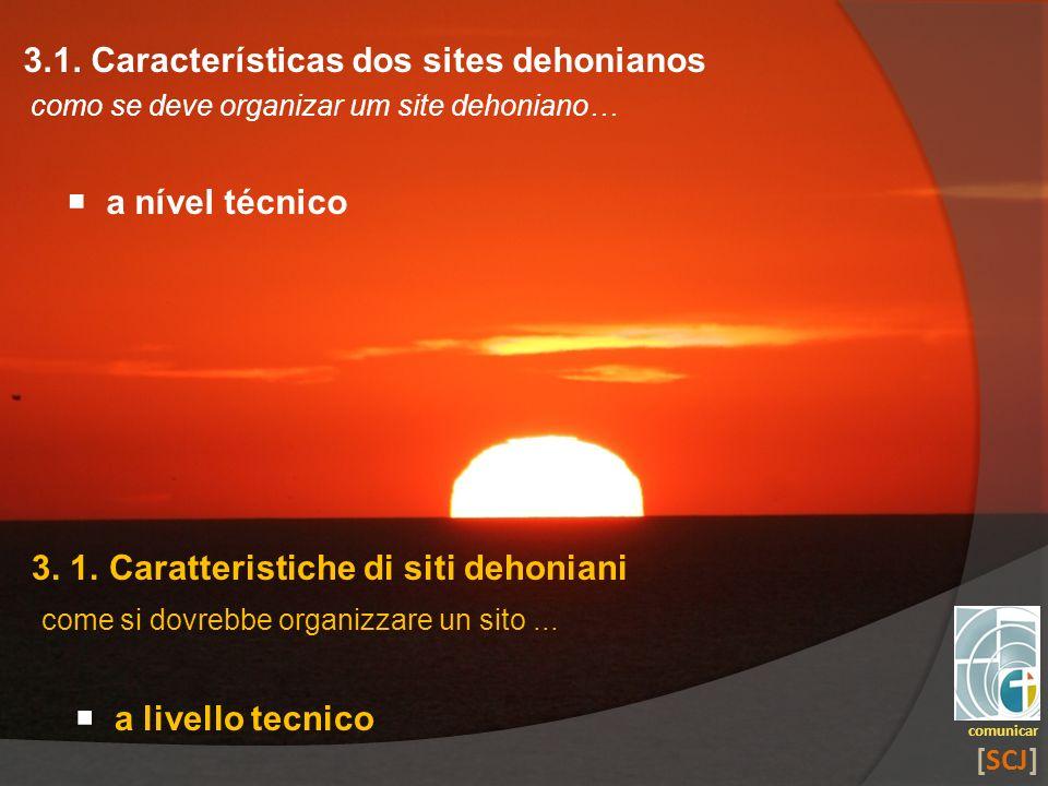 3.1. Características dos sites dehonianos como se deve organizar um site dehoniano… a nível técnico comunicar [SCJ] 3. 1. Caratteristiche di siti deho