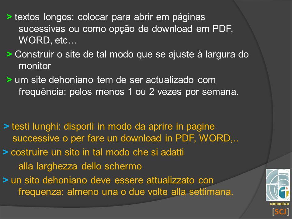 > textos longos: colocar para abrir em páginas sucessivas ou como opção de download em PDF, WORD, etc… > Construir o site de tal modo que se ajuste à