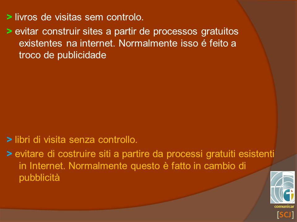 > livros de visitas sem controlo. > evitar construir sites a partir de processos gratuitos existentes na internet. Normalmente isso é feito a troco de