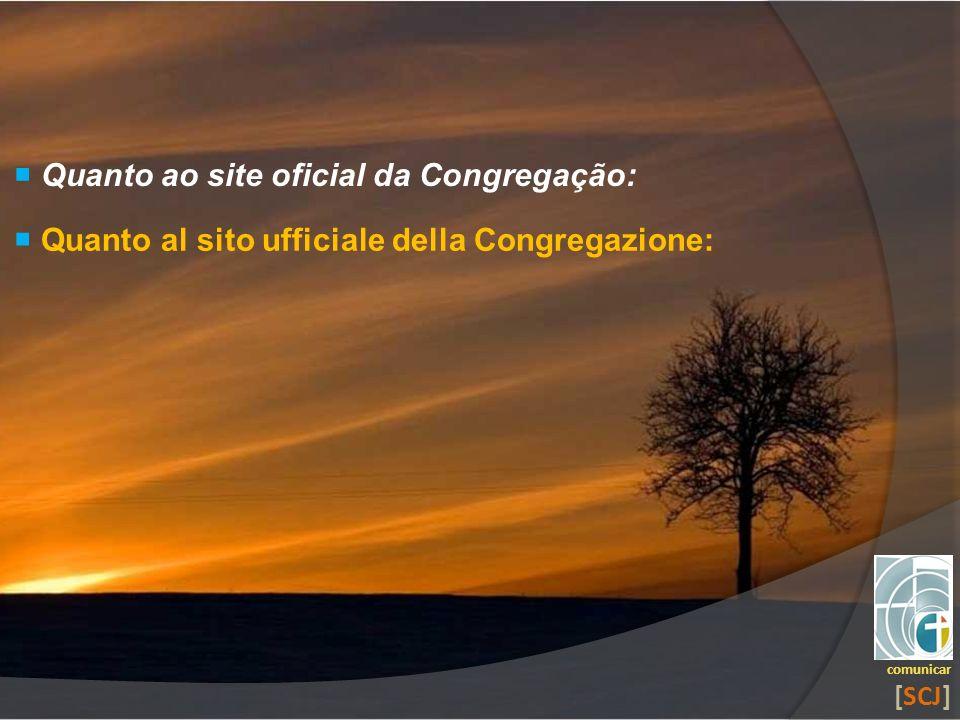 Quanto ao site oficial da Congregação: comunicar [SCJ] Quanto al sito ufficiale della Congregazione: