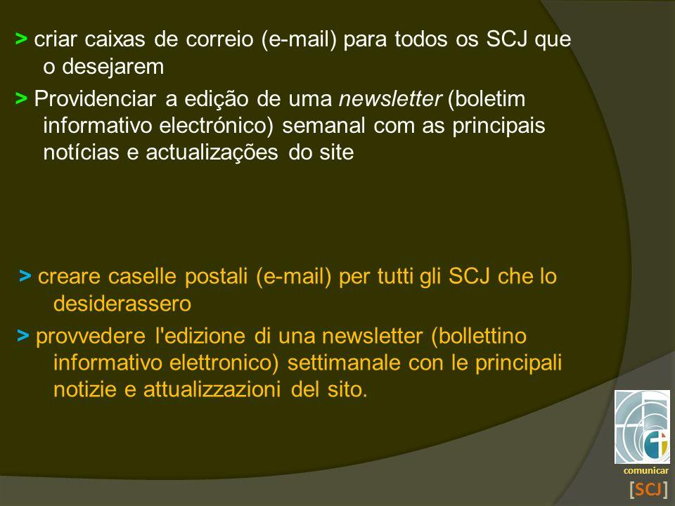 > criar caixas de correio (e-mail) para todos os SCJ que o desejarem > Providenciar a edição de uma newsletter (boletim informativo electrónico) seman