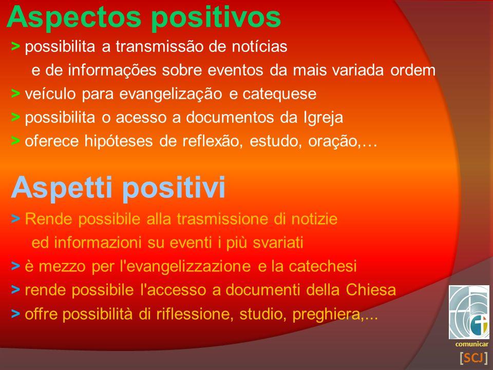 Aspectos positivos > possibilita a transmissão de notícias e de informações sobre eventos da mais variada ordem > veículo para evangelização e cateque