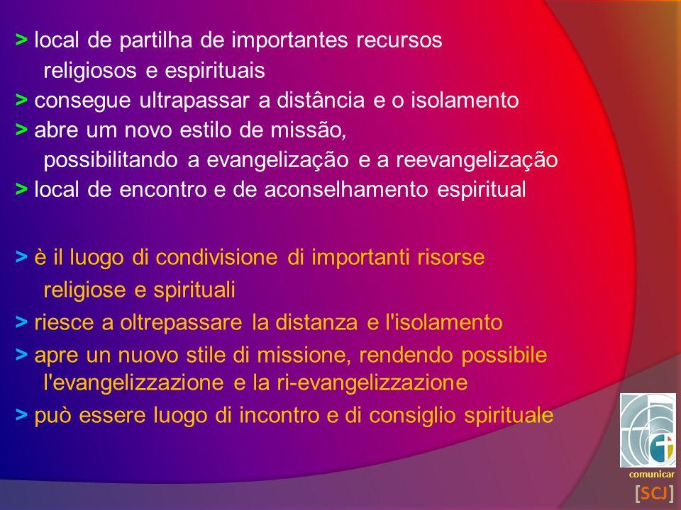 > local de partilha de importantes recursos religiosos e espirituais > consegue ultrapassar a distância e o isolamento > abre um novo estilo de missão