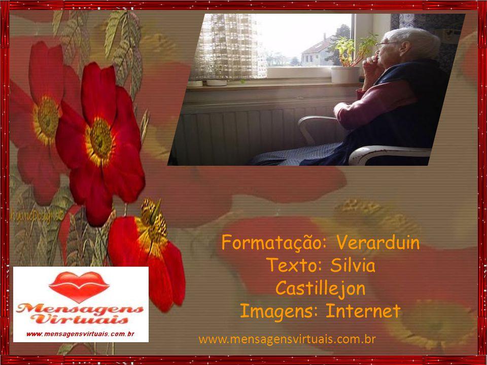 Formatação: Verarduin Texto: Silvia Castillejon Imagens: Internet www.mensagensvirtuais.com.br