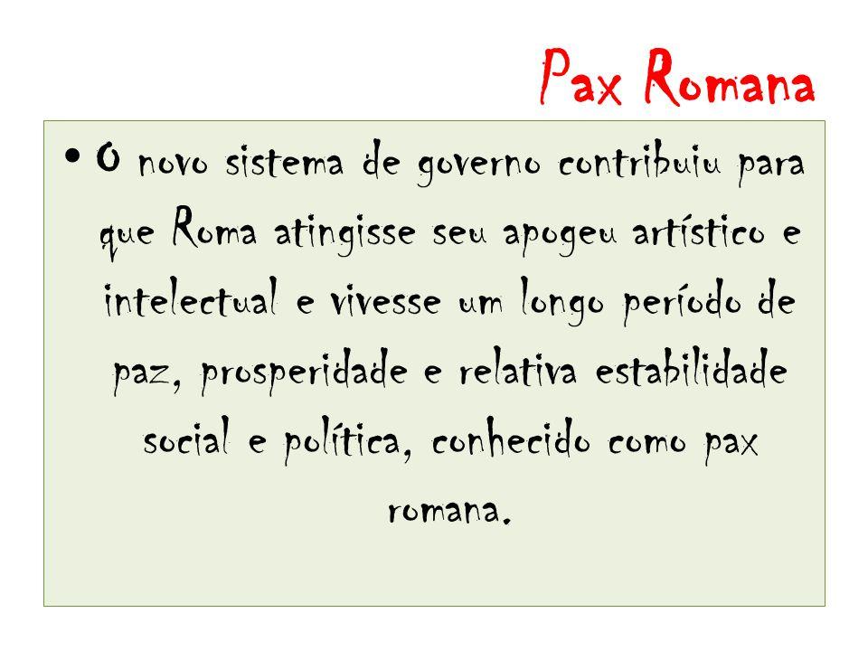 Pax Romana O novo sistema de governo contribuiu para que Roma atingisse seu apogeu artístico e intelectual e vivesse um longo período de paz, prosperidade e relativa estabilidade social e política, conhecido como pax romana.