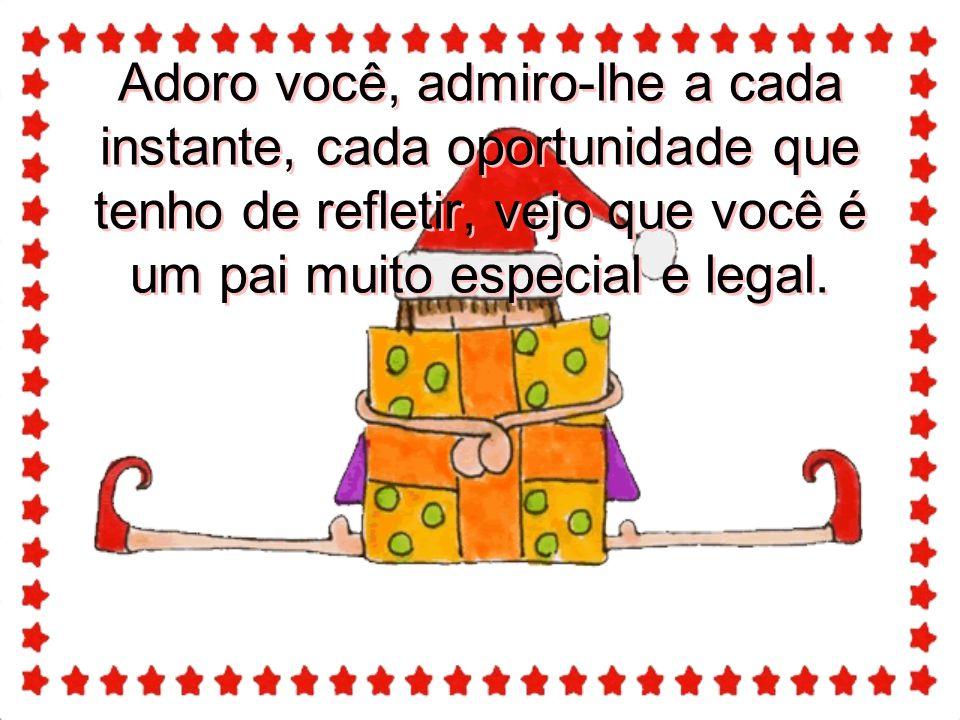 Feliz Natal, que os seus sonhos de pai sejam somados aos meus sonhos de filho(a), só assim continuaremos sendo essa família Linda.
