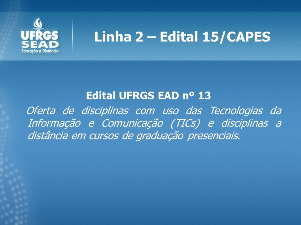 Linha 2 – Edital 15/CAPES Edital UFRGS EAD nº 13 Oferta de disciplinas com uso das Tecnologias da Informação e Comunicação (TICs) e disciplinas a distância em cursos de graduação presenciais.