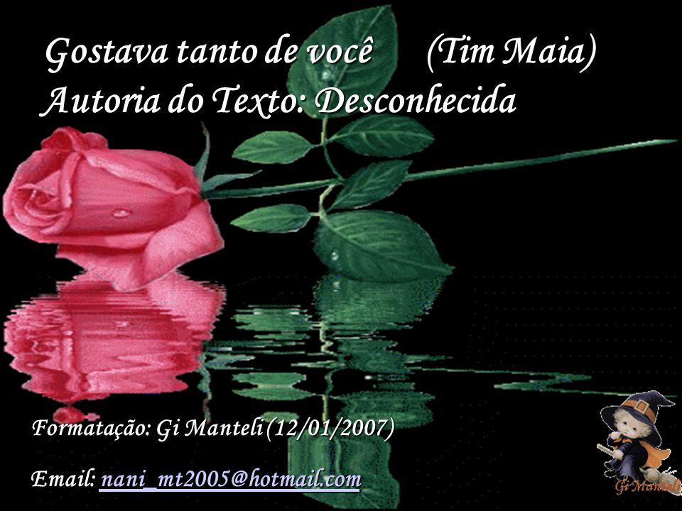 Gostava tanto de você (Tim Maia) Autoria do Texto: Desconhecida Formatação: Gi Manteli (12/01/2007) Email: nani_mt2005@hotmail.com nani_mt2005@hotmail.com