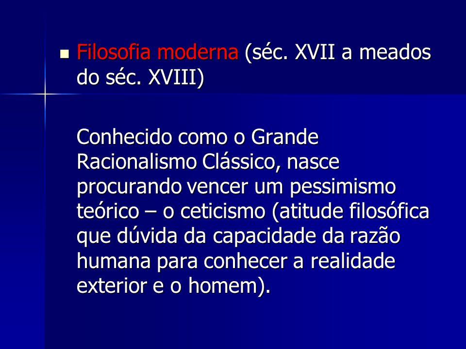 Filosofia moderna (séc.XVII a meados do séc. XVIII) Filosofia moderna (séc.