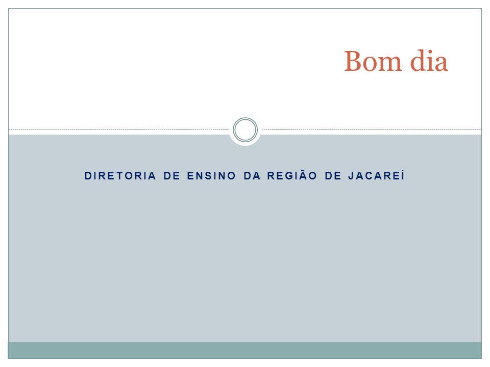 DIRETORIA DE ENSINO DA REGIÃO DE JACAREÍ Bom dia