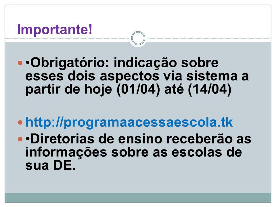 Importante! Obrigatório: indicação sobre esses dois aspectos via sistema a partir de hoje (01/04) até (14/04) http://programaacessaescola.tk Diretoria