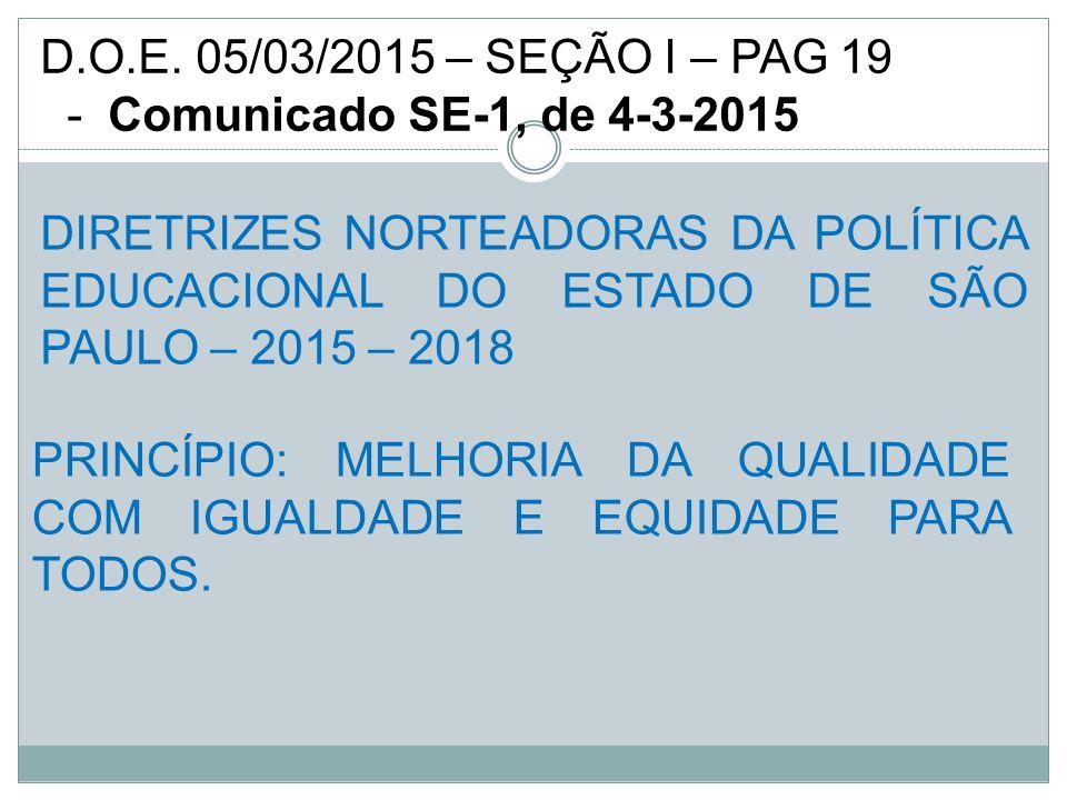 PRINCÍPIO: MELHORIA DA QUALIDADE COM IGUALDADE E EQUIDADE PARA TODOS. DIRETRIZES NORTEADORAS DA POLÍTICA EDUCACIONAL DO ESTADO DE SÃO PAULO – 2015 – 2