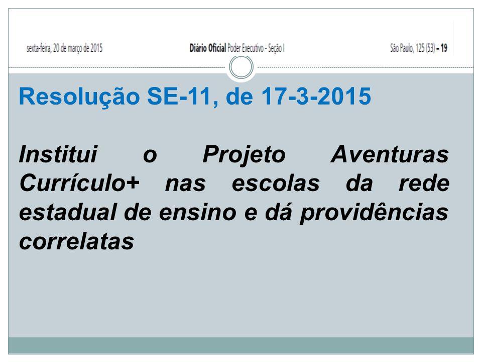 Resolução SE-11, de 17-3-2015 Institui o Projeto Aventuras Currículo+ nas escolas da rede estadual de ensino e dá providências correlatas