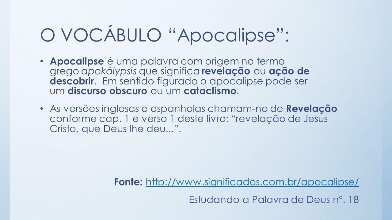 O VOCÁBULO Apocalipse : Apocalipse é uma palavra com origem no termo grego apokálypsis que significa revelação ou ação de descobrir.