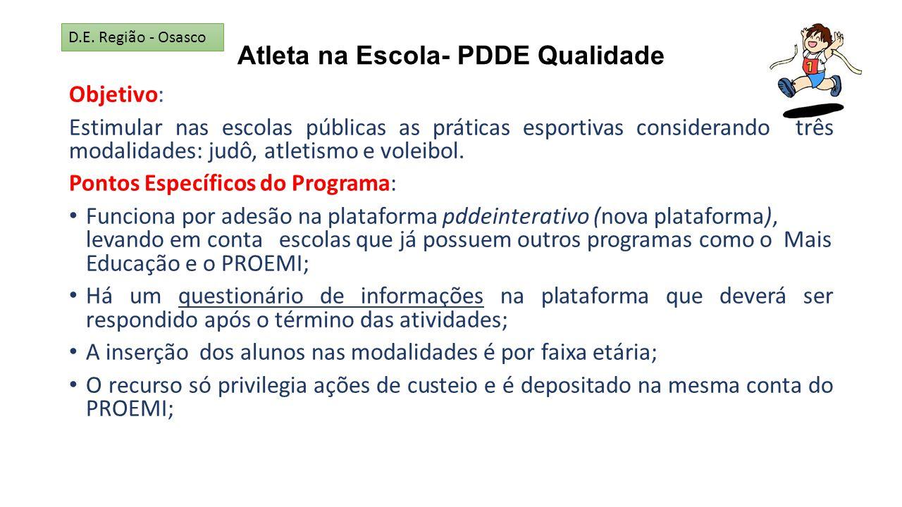 Atleta na Escola- PDDE Qualidade Objetivo: Estimular nas escolas públicas as práticas esportivas considerando três modalidades: judô, atletismo e vole