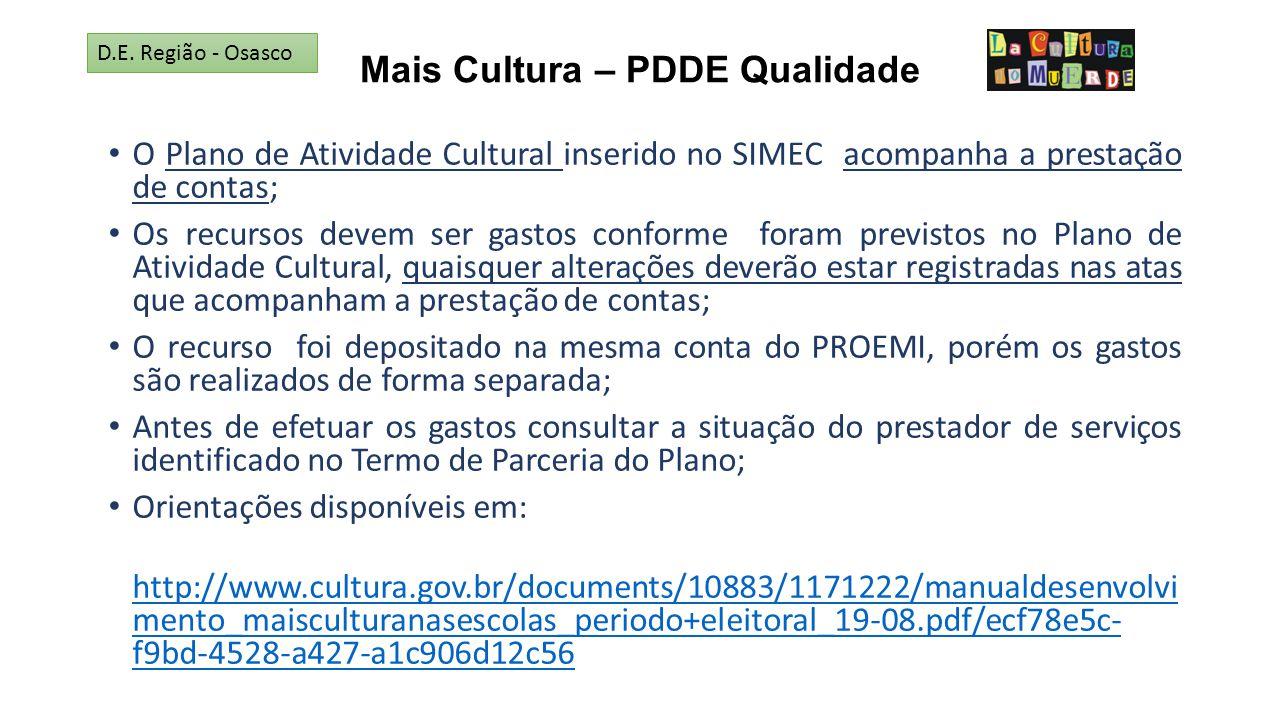 Mais Cultura – PDDE Qualidade O Plano de Atividade Cultural inserido no SIMEC acompanha a prestação de contas; Os recursos devem ser gastos conforme f