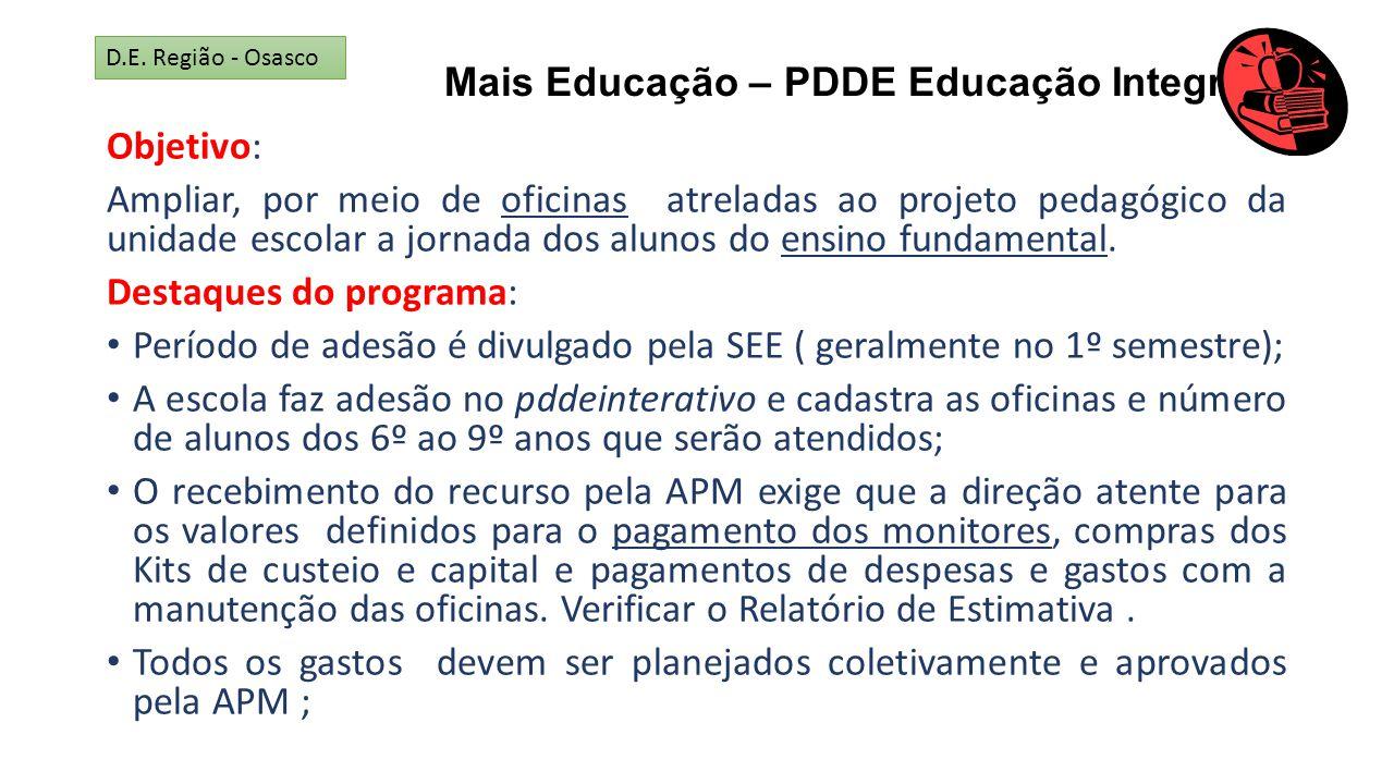 Mais Educação – PDDE Educação Integral Objetivo: Ampliar, por meio de oficinas atreladas ao projeto pedagógico da unidade escolar a jornada dos alunos