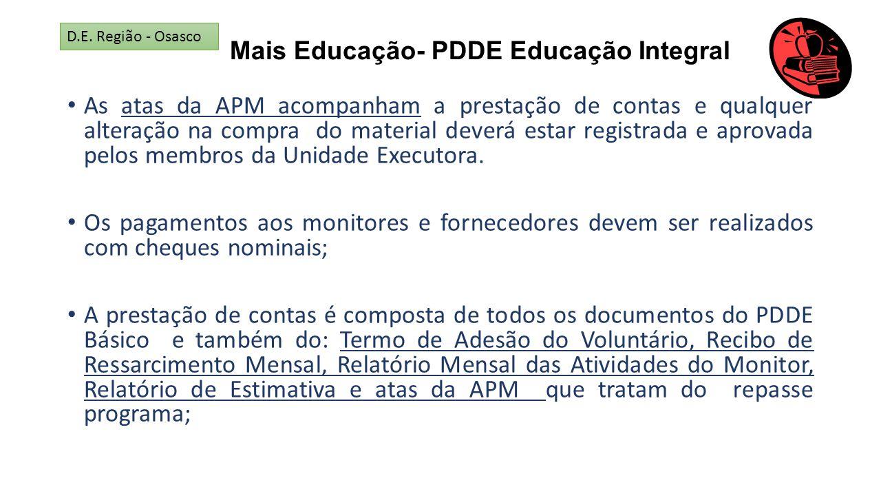 Mais Educação- PDDE Educação Integral As atas da APM acompanham a prestação de contas e qualquer alteração na compra do material deverá estar registra