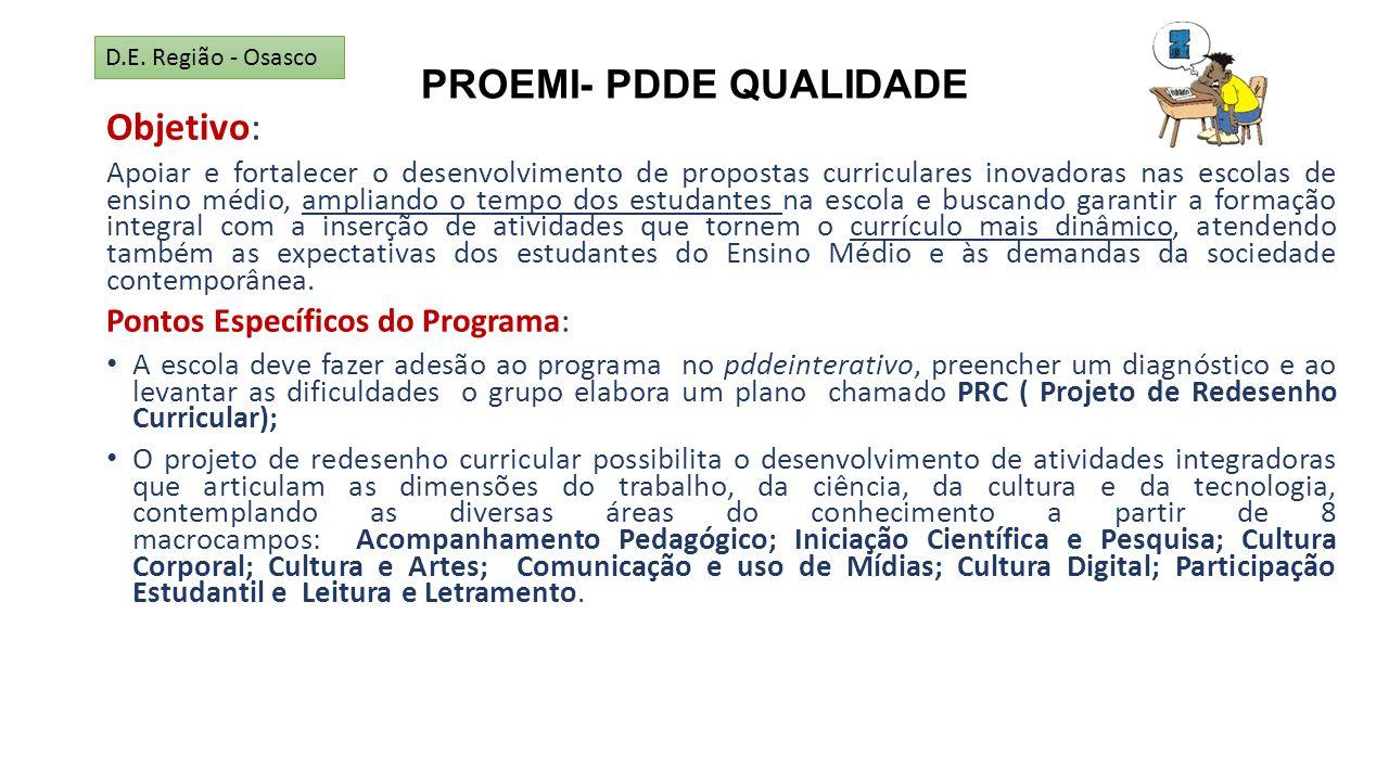 PROEMI- PDDE QUALIDADE Objetivo: Apoiar e fortalecer o desenvolvimento de propostas curriculares inovadoras nas escolas de ensino médio, ampliando o t