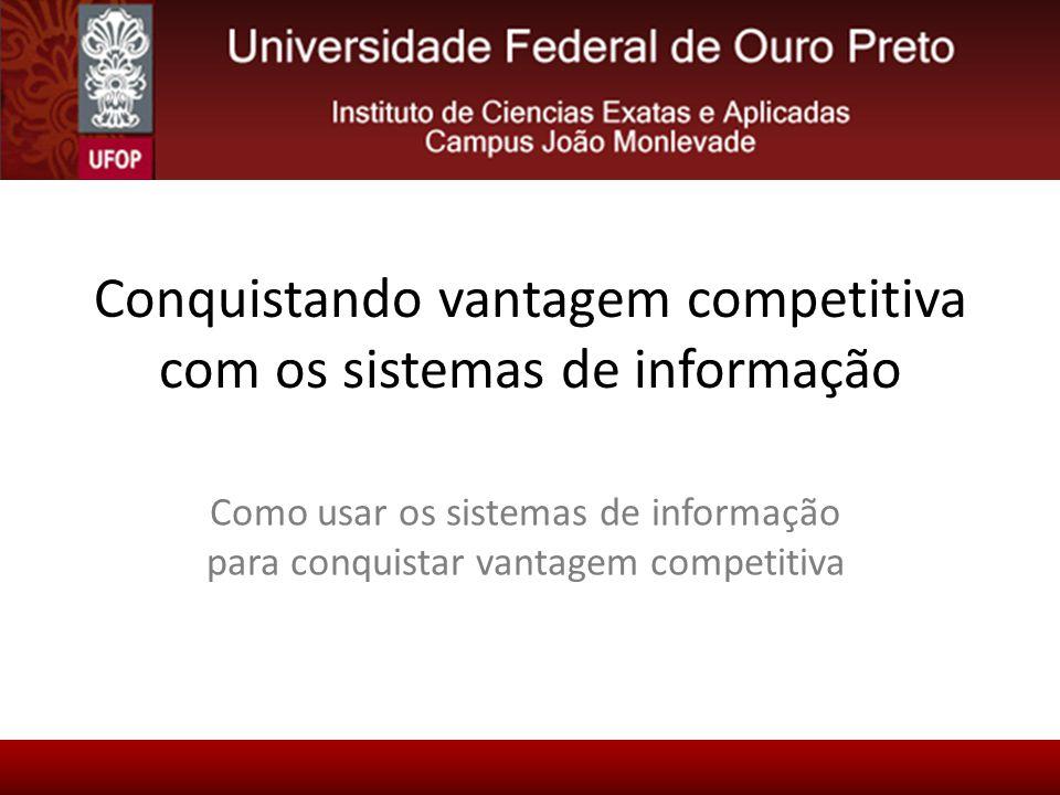 Conquistando vantagem competitiva com os sistemas de informação Como usar os sistemas de informação para conquistar vantagem competitiva