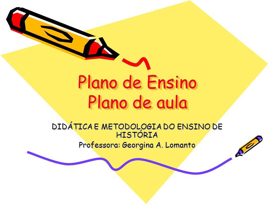 Plano de Ensino Plano de aula DIDÁTICA E METODOLOGIA DO ENSINO DE HISTÓRIA Professora: Georgina A.
