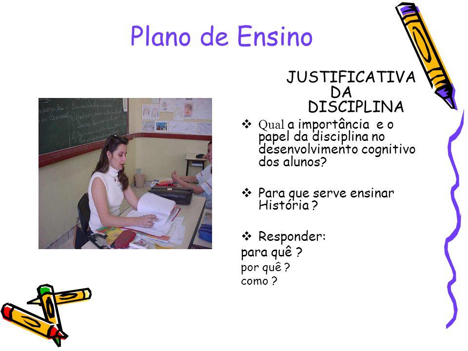 Plano de Ensino JUSTIFICATIVA DA DISCIPLINA  Qual a importância e o papel da disciplina no desenvolvimento cognitivo dos alunos.