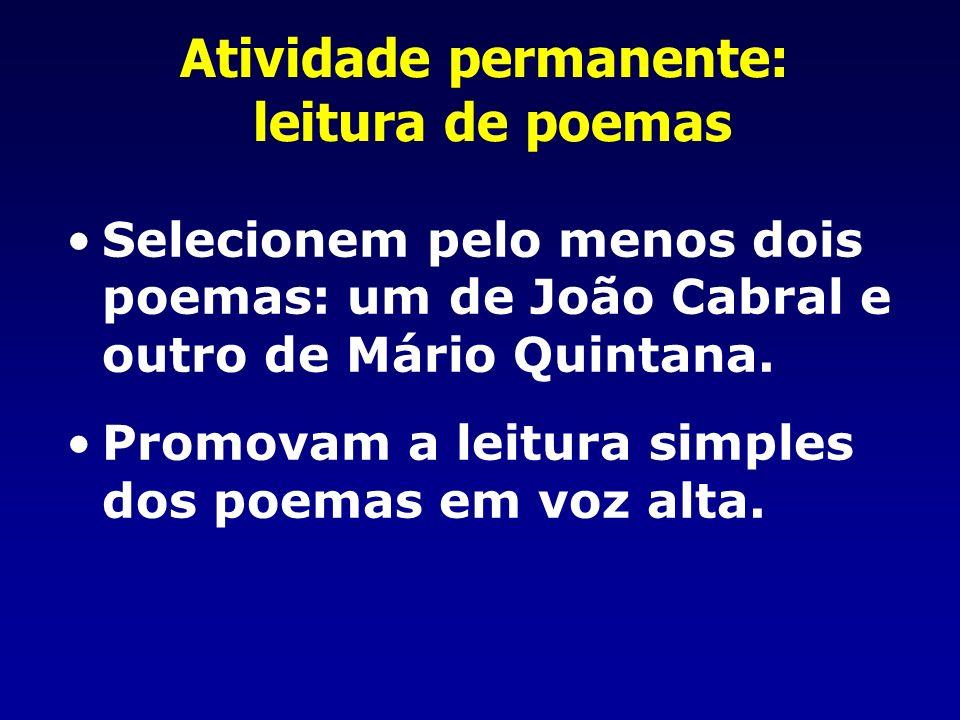 Atividade permanente: leitura de poemas Selecionem pelo menos dois poemas: um de João Cabral e outro de Mário Quintana.