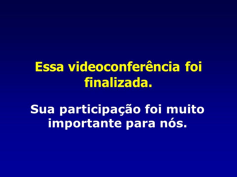 Essa videoconferência foi finalizada. Sua participação foi muito importante para nós.